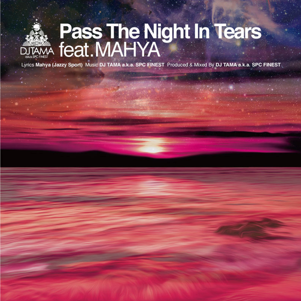 DJ TAMA aka S.P.C. FINEST / Pass The Night In Tears feat. Mahya – EP